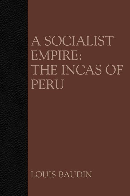 A Socialist Empire: The Incas of Peru by Louis Baudin