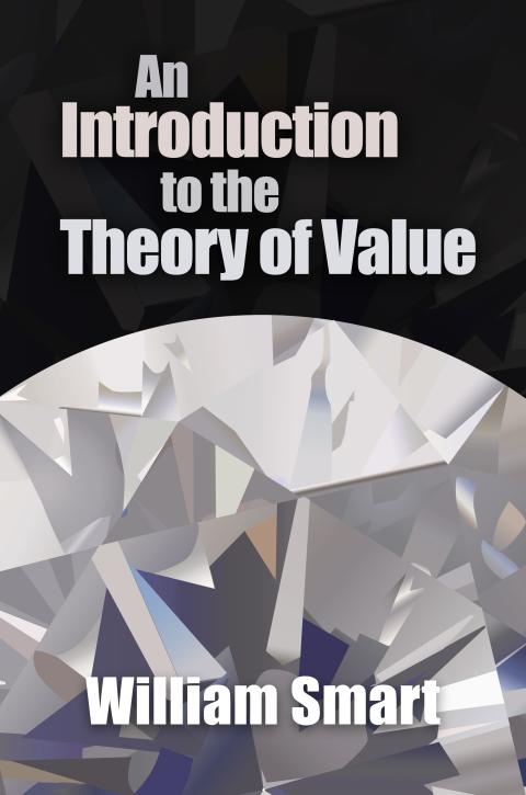 An Introduction to the Theory of Value by William Smart