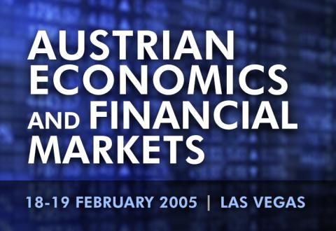 Austrian Economics and Financial Markets Lave Vegas 2005