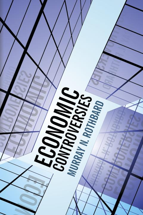 Economic Controversies by Murray Rothbard