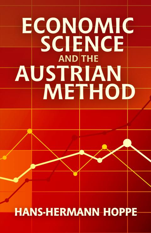 Economic Science and the Austrian Method by Hans-Hermann Hoppe