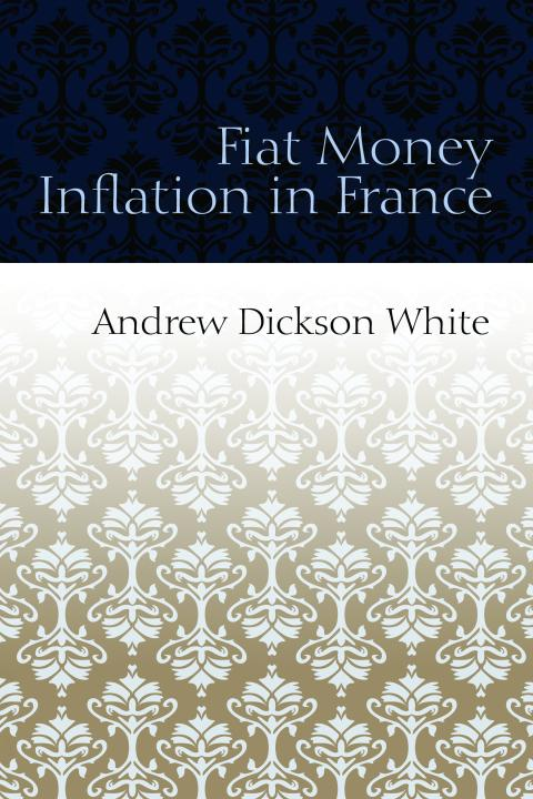 Fiat Money Inflation in France byWhite