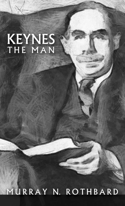Keynes The Man by Murray Rothbard