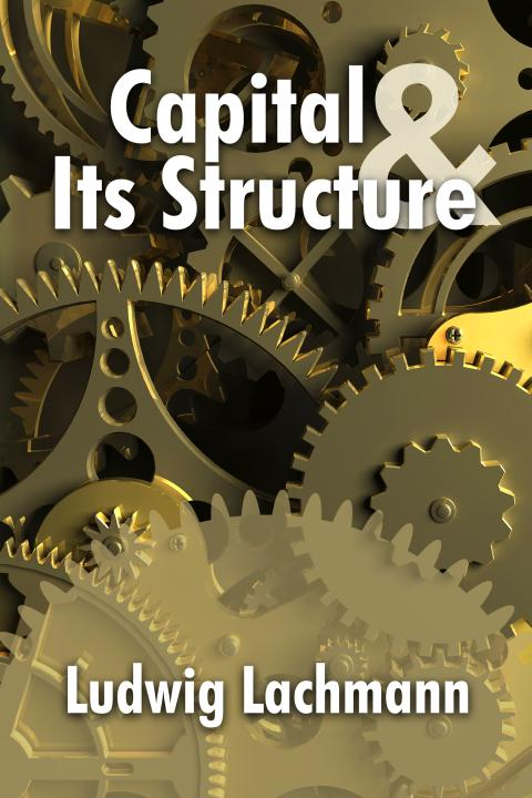 Capital and its Structure - Ludwig Lachmann
