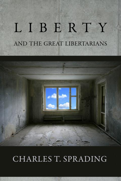 Liberty and the Great Libertarians by Charles Sprading