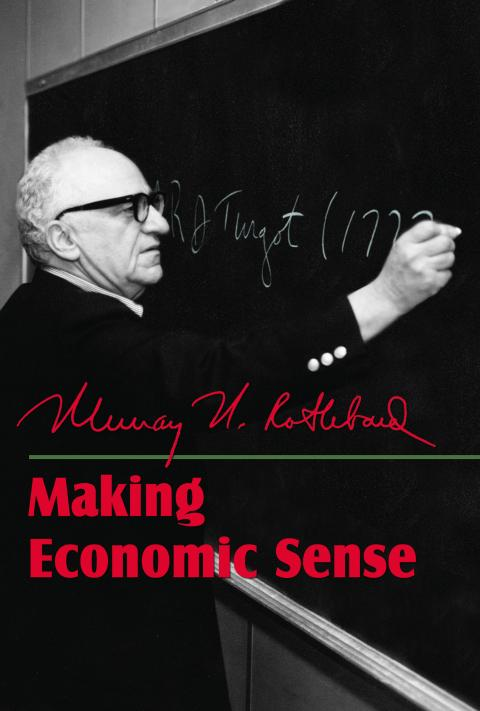 Making Economic Sense by Murray N. Rothbard