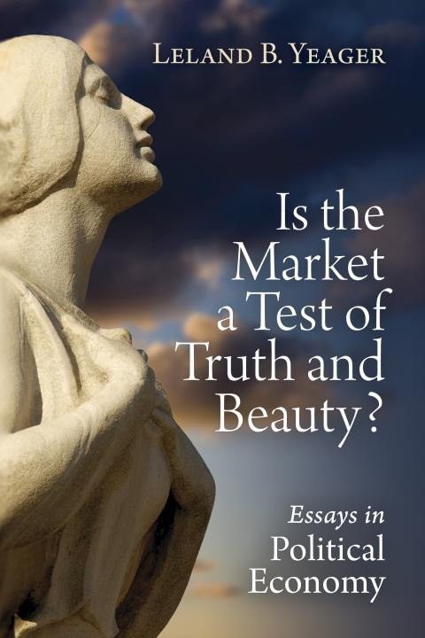 Market a Test of Truth and Beauty by Leland Yeager