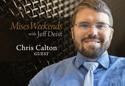 Chris Calton on Mises Weekends