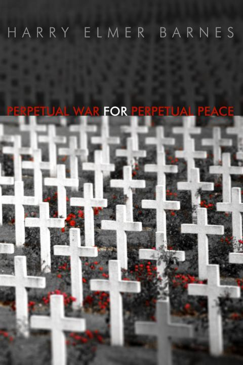 Perpetual War for Perpetual Peace by Harry Elmer Barnes