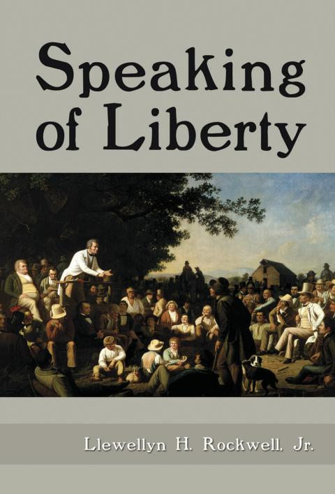 Speaking of Liberty by Lew Rockwell