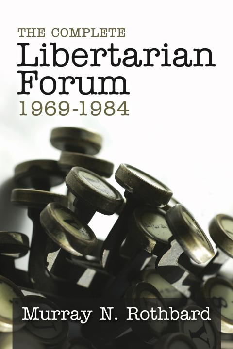 The Complete Libertarian Forum edited by Murray Rothbard