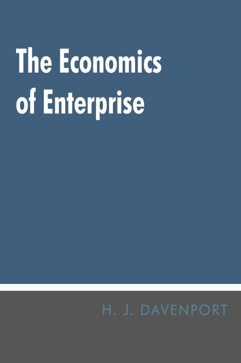 The Economics of Enterprise by H.J. Davenport