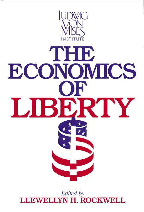 The Economics of Liberty by Lew Rockwell
