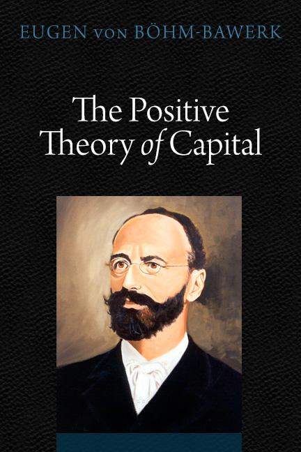 The Positive Theory of Capital by Eugen von Böhm-Bawerk