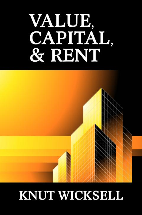 Value, Capital, and Rent by Knut Wicksell