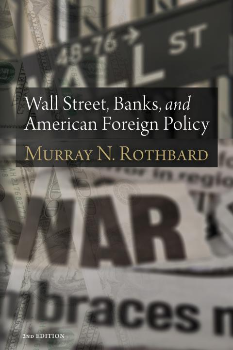 Wall Street, Banks, and American Foreign Policy by Rothbard