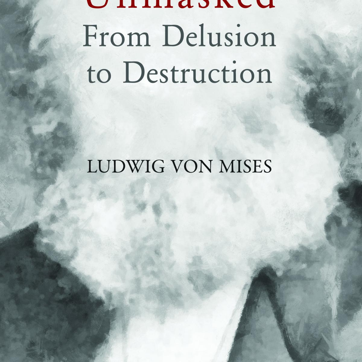 Marxism Unmasked: From Delusion to Destruction | Ludwig von Mises